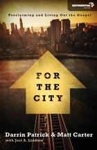 For the City: Proclaiming and Living Out the Gospel by Matt Carter