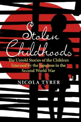 Book Stolen Childhoods: The Untold Story of the Children Interned by the Japanese in the Second World War by Nicola Tyrer