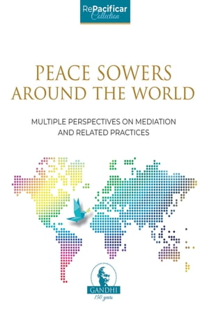 PEACE SOWERS AROUND THE WORLD: MULTIPLE PERSPECTIVES ON MEDIATION AND RELATED PRACTICES