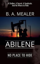 Abilene: No Place to Hide by B. A. Mealer
