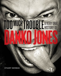 Book Too Much Trouble: A Very Oral History of Danko Jones by Stuart Berman