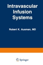 Intravascular Infusion Systems: Principles and Practice by R. Ausman