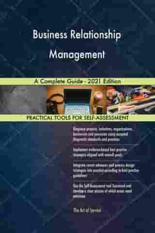 Business Relationship Management A Complete Guide - 2021 Edition by Gerardus Blokdyk