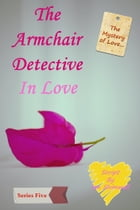 The Armchair Detective In Love: Series Five by Ian Shimwell