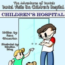 The Adventures of Daniel: Daniel Visits the Children's Hospital: The Adventures of Daniel, #11