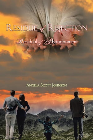 Residue of Rejection: Residual of Abandonment by Angela Scott Johnson