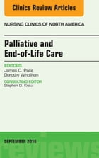 Palliative and End-of-Life Care, An Issue of Nursing Clinics of North America, E-Book by James C. Pace, PhD, MDiv, ANP-BC, FAANP, FAAN