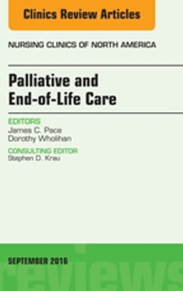 Book Palliative and End-of-Life Care, An Issue of Nursing Clinics of North America, by James C. Pace