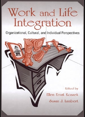 Work and Life Integration Organizational,  Cultural,  and Individual Perspectives