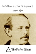 Sam's Chance and How He Improved It by Horatio Alger Jr.