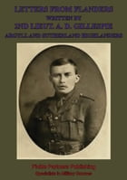 Letters From Flanders Written By 2nd Lieut. A. D. Gillespie, Argyll And Sutherland Highlanders