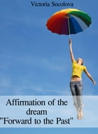 "Affirmation of the dream ""Forward to the Past"" by Victoria Socolova"