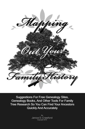 Mapping Out Your Family History Suggestions For Genealogy Websites,  Genealogy Books,  Family Tree Software And Other Tools For Family Tree Search So Yo