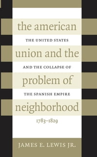 The American Union and the Problem of Neighborhood: The United States and the Collapse of the…