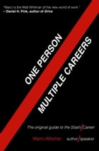 One Person / Multiple Careers: The Original Guide to the Slash Career by Marci Alboher