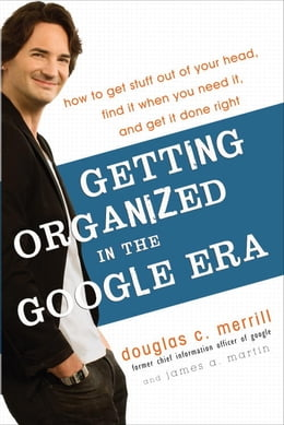 Book Getting Organized in the Google Era: How to Get Stuff out of Your Head, Find It When You Need It… by Douglas Merrill