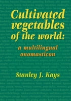 Cultivated vegetables of the world: a multilingual onomasticon by Stanley J. Kays