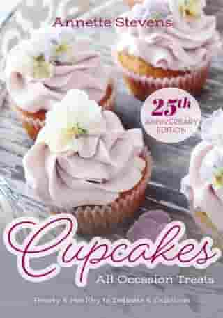 Cupcakes - All Occasion Treats: Hearty & Healthy to Delicate & Delicious by Annette Stevens