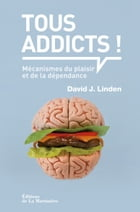Tous addicts ! by David J. Linden