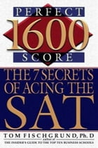 1600 Perfect Score: The 7 Secrets of Acing the SAT by Tom Fischgrund