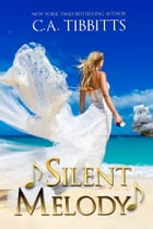 Silent Melody by C.A. Tibbitts
