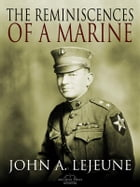 The Reminiscences of a Marine by Major General John A. Lejeune