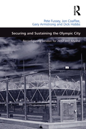 Securing and Sustaining the Olympic City Reconfiguring London for 2012 and Beyond