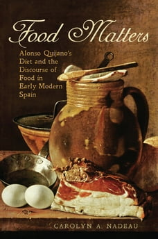 Food Matters: Alonso Quijano's Diet and the Discourse of Food in Early Modern Spain