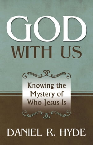 God With Us: Knowing the Mystery of Who Jesus Is by Daniel Hyde