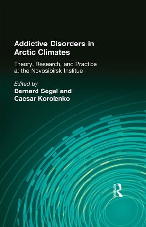 Addictive Disorders in Arctic Climates Theory,  Research,  and Practice at the Novosibirsk Institute