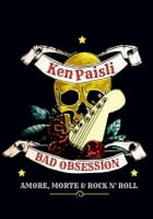 Bad Obsession. Amore, morte e rock n' roll by Ken Paisli