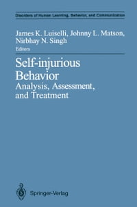 Self-injurious Behavior: Analysis, Assessment, and Treatment