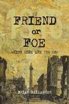 Friend or Foe: 1916: Which side are you on? by Brian Gallagher