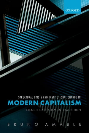 Structural Crisis and Institutional Change in Modern Capitalism French Capitalism in Transition