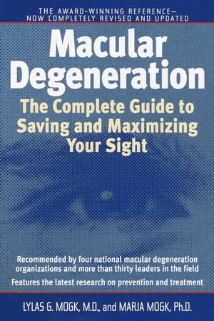 Macular Degeneration The Complete Guide to Saving and Maximizing Your Sight