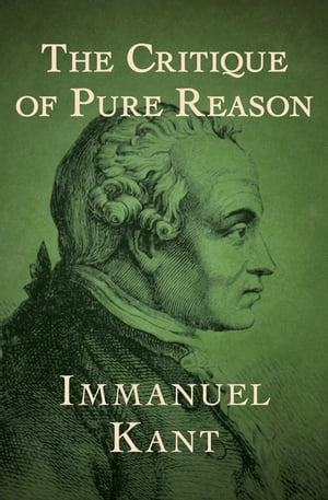 The Critique of Pure Reason by Immanuel Kant