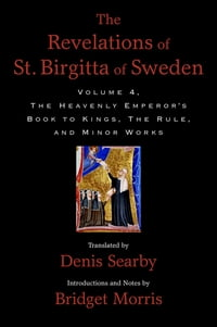 The Revelations of St. Birgitta of Sweden, Volume 4: The Heavenly Emperor's Book to Kings, The Rule…