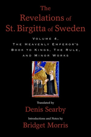 The Revelations of St. Birgitta of Sweden,  Volume 4 The Heavenly Emperor's Book to Kings,  The Rule,  and Minor Works