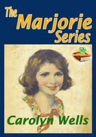The Marjorie Series : Marjorie's Vacation, and More!: ( 5 Works ) Classic Children's Story by Carolyn Wells