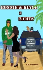 Bonnie and Klyde + 2 Cats: The Journey of a Starving Artist by K.O. Giuseppe