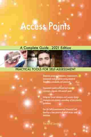 Access Points A Complete Guide - 2021 Edition by Gerardus Blokdyk
