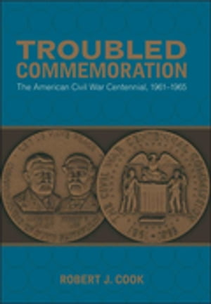 Troubled Commemoration: The American Civil War Centennial, 1961–1965