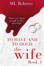 The Wife – Part One: A gripping psychological thriller full of twists and lies (The Wife series) by ML Roberts