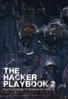 The Hacker Playbook 2: Practical Guide To Penetration Testing by Peter Kim
