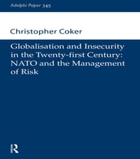 Globalisation and Insecurity in the Twenty-First Century: NATO and the Management of Risk