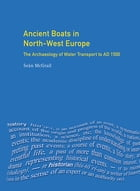 Ancient Boats in North-West Europe: The Archaeology of Water Transport to AD 1500