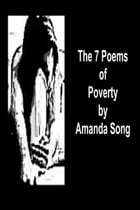 The 7 Poems of Poverty by Amanda Song