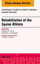 Rehabilitation of the Equine Athlete, An Issue of Veterinary Clinics of North America: Equine Practice, E-Book by Melissa R. King, DVM, PhD, ACVSMR