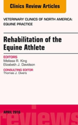 Book Rehabilitation of the Equine Athlete, An Issue of Veterinary Clinics of North America: Equine… by Melissa R. King, DVM, PhD, ACVSMR