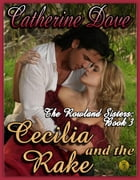 The Rowland Sisters Trilogy Book 3: Cecilia and the Rake: The Rowland Sisters Trilogy, #3 by Catherine Dove